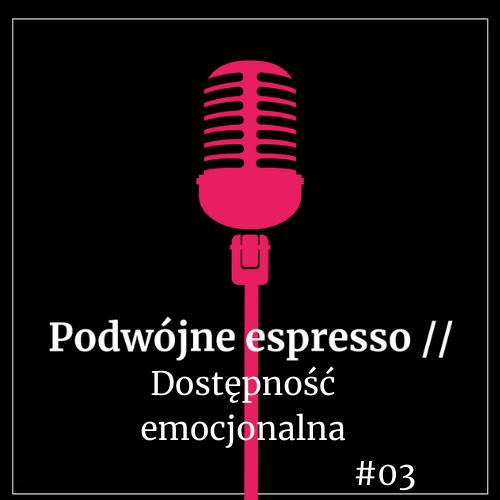 dostępność-emocjonalna-podcast-Podwójne-espresso