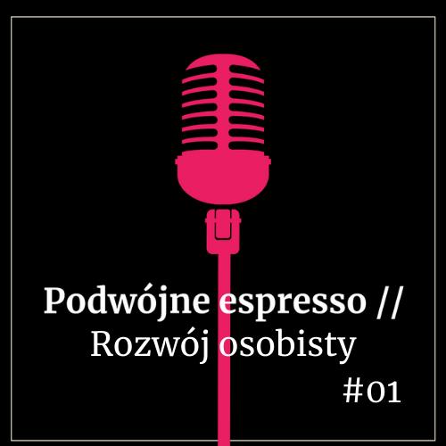 podcast Podwójne espresso// Rozwój osobisty (odcinek 1)
